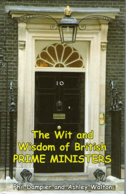 The Wit and Wisdom of British Prime Ministers by Phil Dampier & Ashley Walton