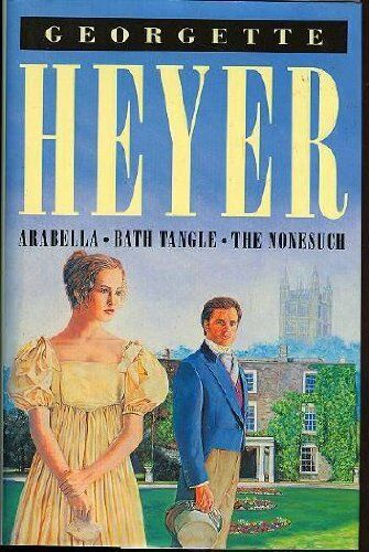 Arabella - Bath Tangle - The Nonesuch (Three Georgette Heyer novels in one vol,