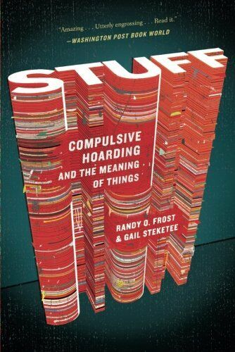 Stuff: Compulsive Hoarding and the Meaning of Things-Randy Frost