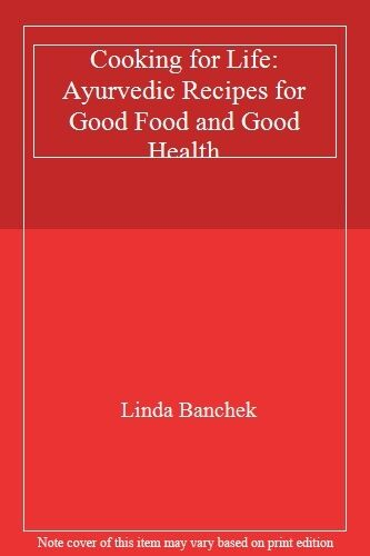 Cooking for Life: Ayurvedic Recipes for Good Food and Good Health,Linda Banchek