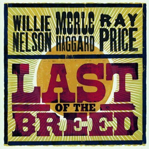 WILLIE NELSON, MERLE HAGGARD, RAY PRICE - LAST OF THE BREED: 2CD SET (2007)