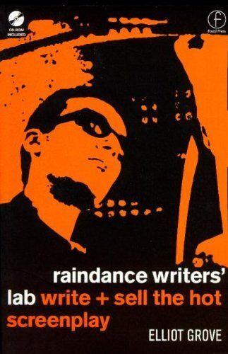 Raindance Writers' Lab: Write and Sell the Hot Screenplay,Elliot Grove