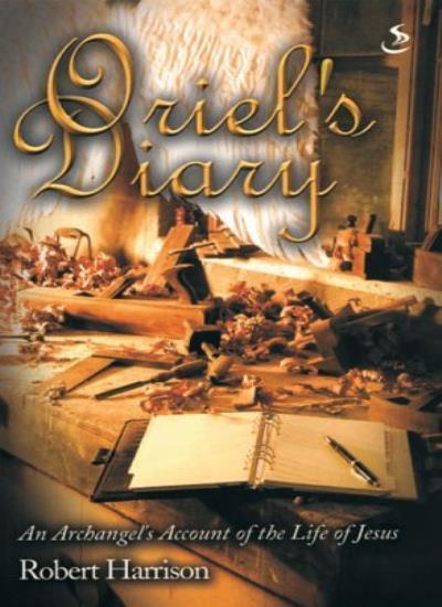 Oriel's Diary: An Archangel's Account of the Life of Jesus,Robert Harrison