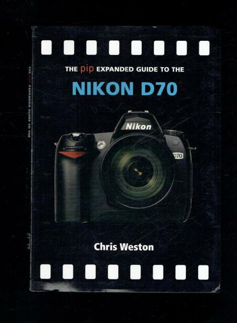 Weston; The PIP Expanded Guide to the Nikon D70. 2006 VG