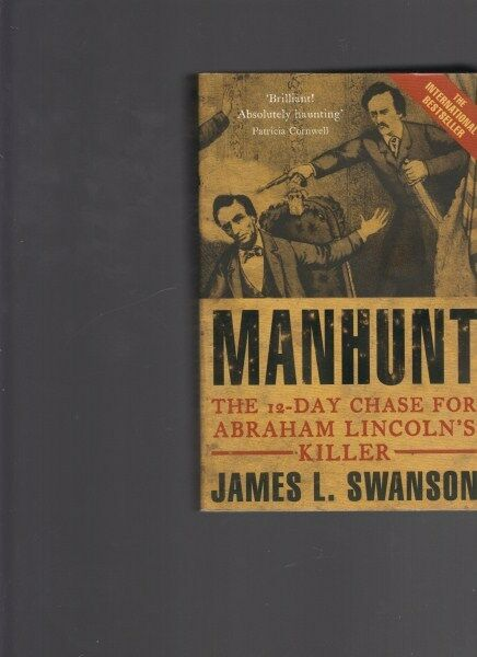 Manhunt: The 12-Day Chase for Abraham Lincoln's Killer by James L. Swanson