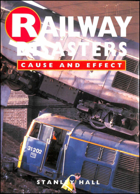 Railway Disasters: Cause and Effect by Hall S