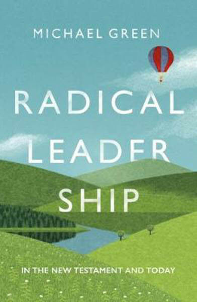 Radical Leadership: In The New Testament And Today | Michael Green