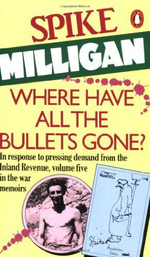 Where Have All the Bullets Gone? By  Spike Milligan. 9780140088922