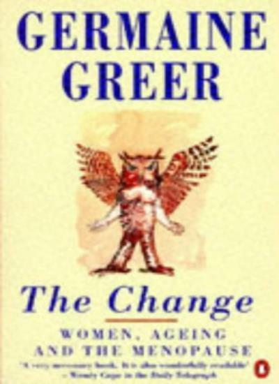 The Change: Women, Ageing and the Menopause,Dr. Germaine Greer