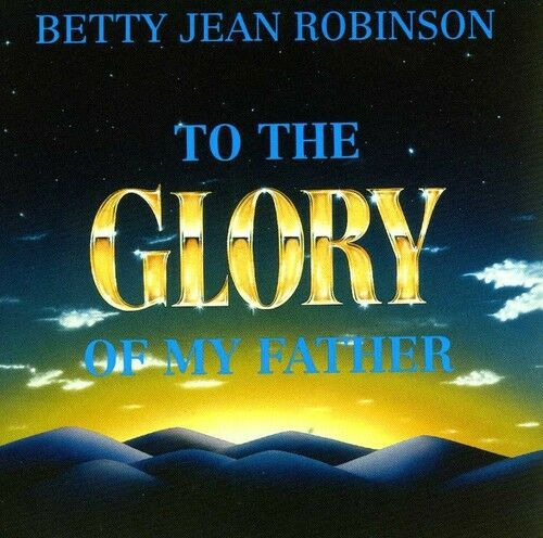 Betty Jean Robinson - To the Glory of My Father [New CD] Professionally Duplicat