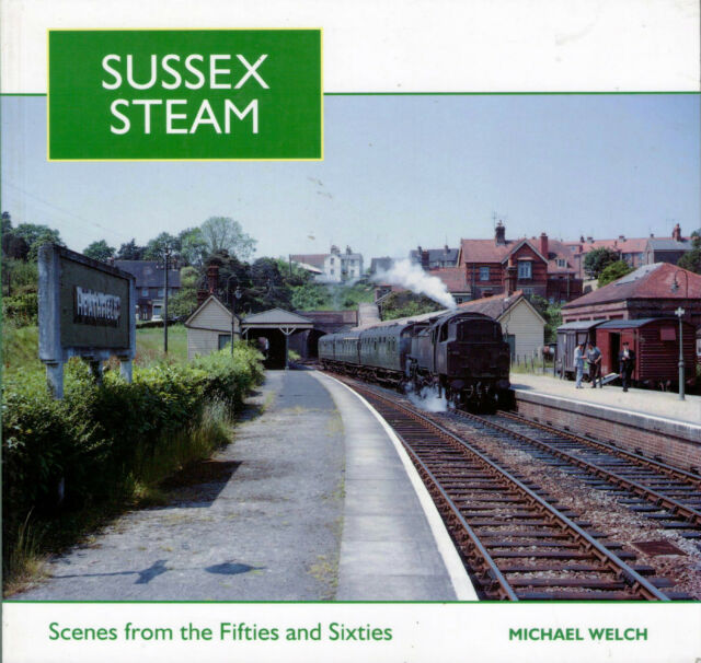 Sussex Steam: Scenes from the Fifties and Sixties by Michael Welch...