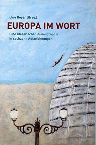 Europa im Wort: Eine literarische Seismographie in sechzehn Aufzeichnungen