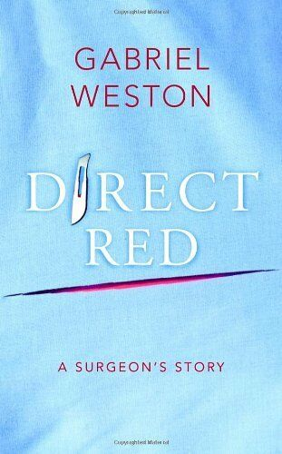 Direct Red: A Surgeon's Story,Gabriel Weston- 9780224084390
