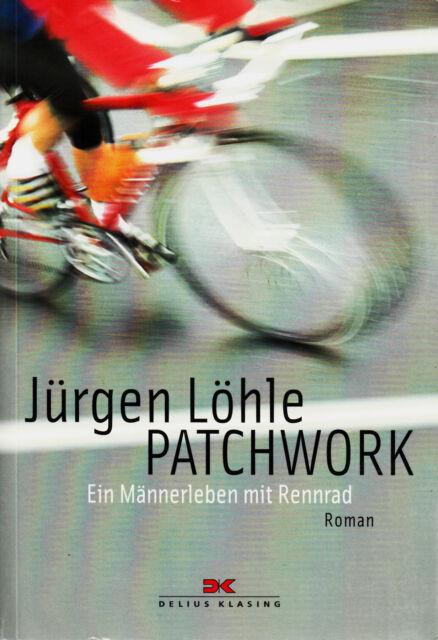 *- PATCHWORK - Ein MÄNNERLEBEN mit RENNRAD - Jürgen LÖHLE tb (2009)
