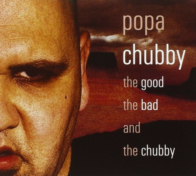 POPA CHUBBY - THE GOOD THE BAD AND THE CHUBBY  CD NEW!
