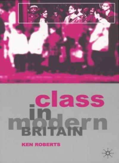 Class in Modern Britain,Professor Ken Roberts