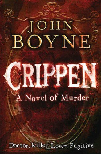 Crippen: A Novel of Murder By John Boyne