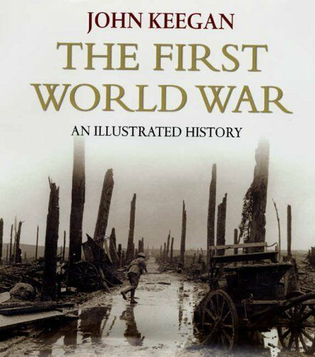 First World War: An Illustrated History: New Illustrated Edition,John Keegan