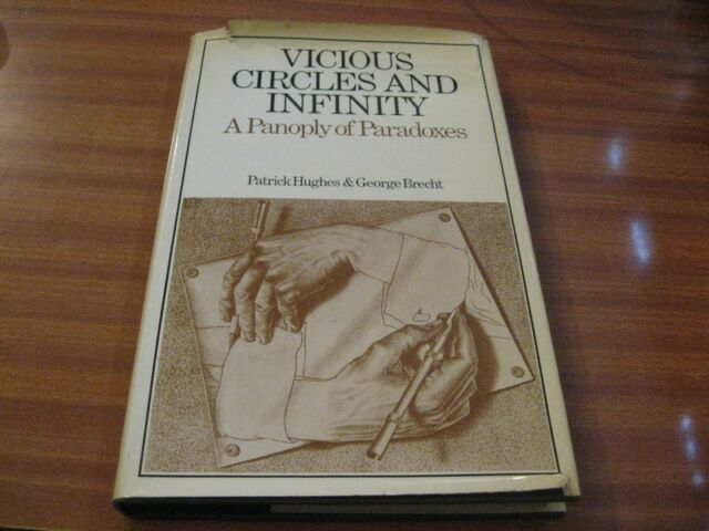 VICIOUS CIRCLES AND INFINITY A PANOPLY OF PARADOXES BY PATRICK HUGHES 1ST EDITIO