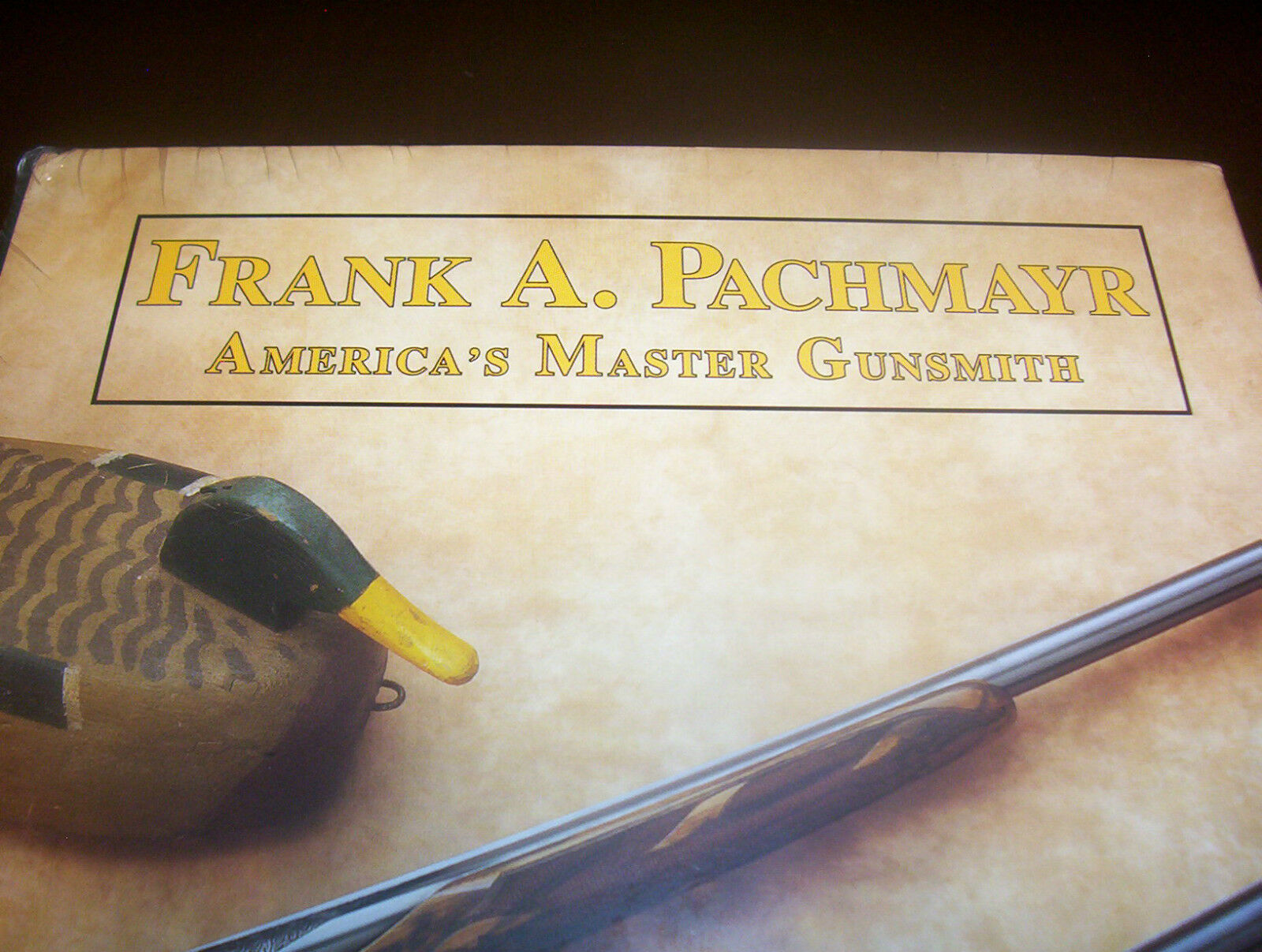 Frank Pachmayr : The Story of America\'s Master Gunsmith and His ...