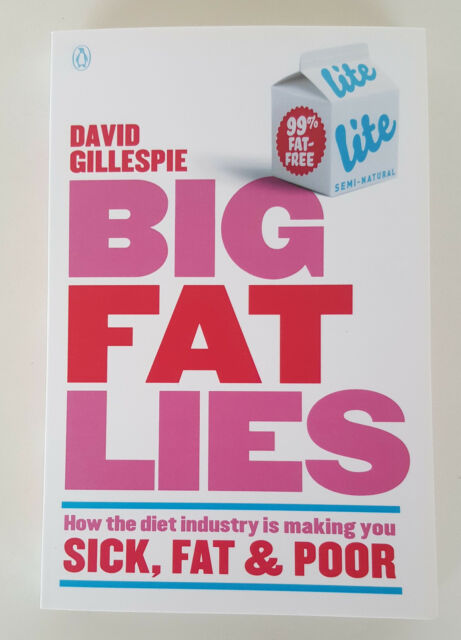 Big Fat Lies: How Diet Industry is Making You Sick Fat & Poor by David Gillespie