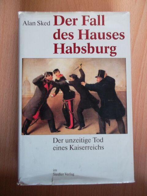 Sked,Alan.Der Fall des Hauses Habsburg.unzeitige Tod eines Kaiserreichs