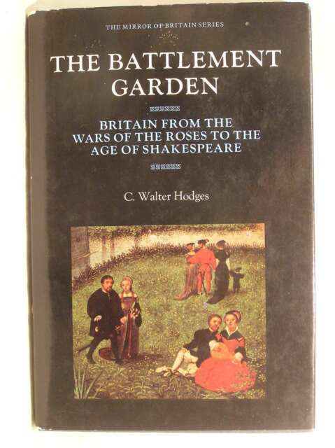 The Battlement Garden: Britain from the War of the Roses to the Age of Shakespea