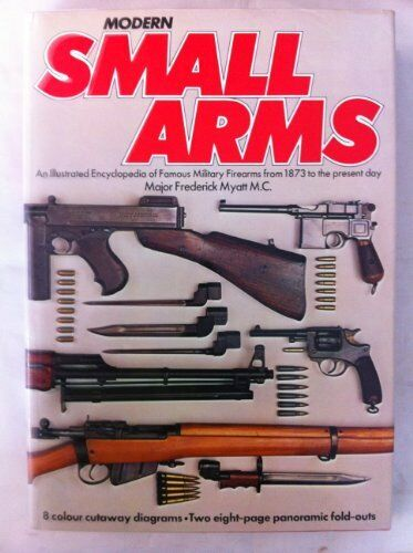Modern Small Arms: Illustrated Encyclopaedia of Famous Military Firearms from ,