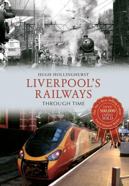 Liverpool's Railways Through Time (Paperback), Hollinghurst, Hugh, 9781445644967