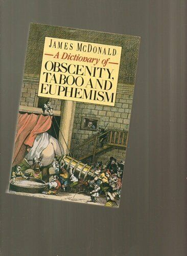 A Dictionary of Obscenity, Taboo and Euphemism,James McDonald- 9780747401667