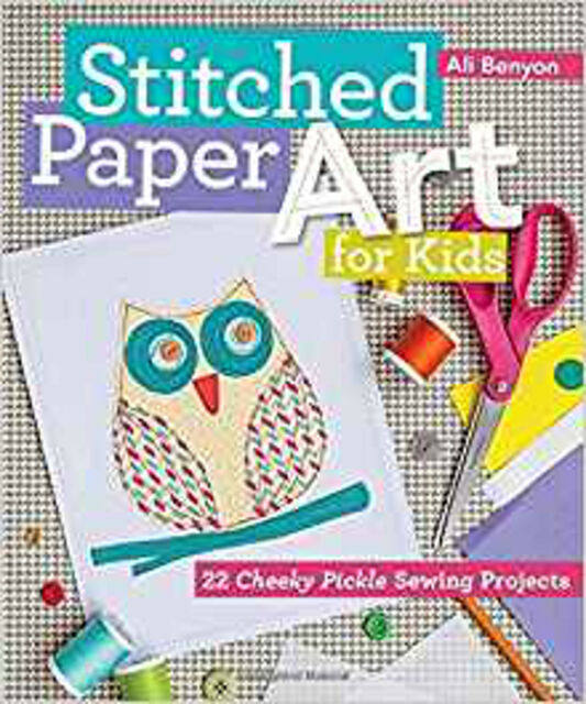 Stitched Paper Art: 22 Cheeky Pickle Sewing Projects, New, Ali Benyon Book