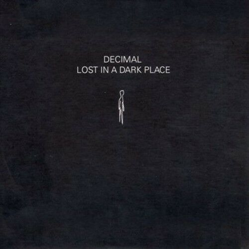 DECIMAL - LOST IN A DARK PLACE NEW CD