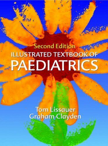 Illustrated Textbook of Paediatrics (Illustrated Colour Text),Tom Lissauer MB