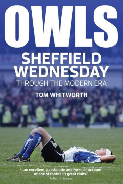 Owls - Sheffield Wednesday Through the Modern Era 2000-2016 - Football book