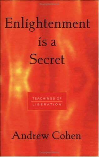 Enlightenment is a Secret: Teachings of Liberation,Andrew Cohen