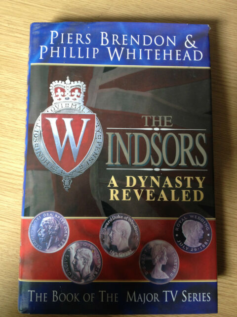 The Windsors: A Dynasty Revealed by Phillip Whitehead, Piers Brendon...