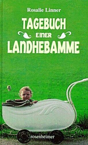 ROSALIE LINNER * Tagebuch einer Landhebamme 1943-1980 * Rosenheimer (1999)