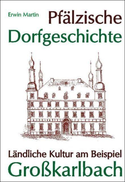 Pfälzische Dorfgeschichte.Ländliche Kultur a Beispiel Grosskarlbach,Pfalz TB NEU