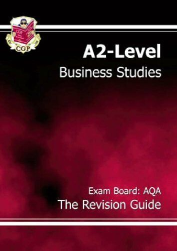A2-Level Business Studies AQA Revision Guide: AQA the Revision Guide,CGP Books