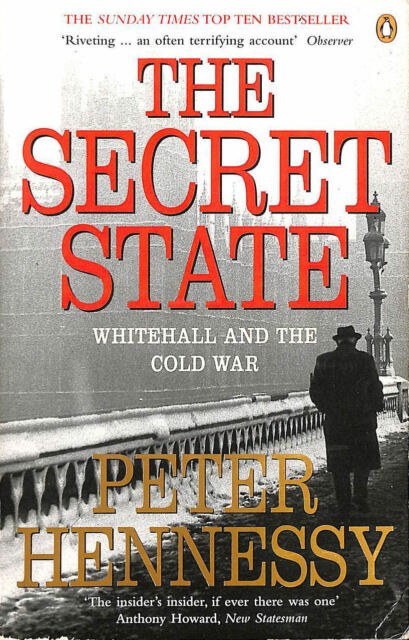 The Secret State: Whitehall and the Cold War by Hennessy, Peter