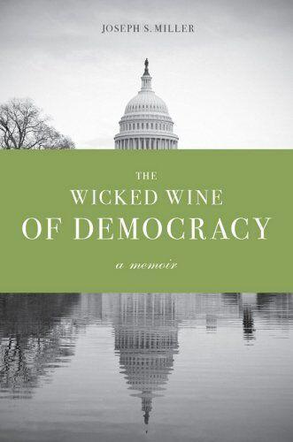 Wicked Wine Of Democracy,PB,Joseph S. Miller - NEW