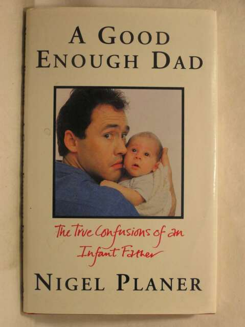 A Good Enough Dad: The True Confessions of an Infant Father, Planer, Nigel, Very