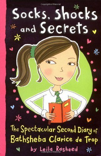 Socks, Shocks and Secrets: The Spectacular Second Diary of Bathsheba Clarice D,