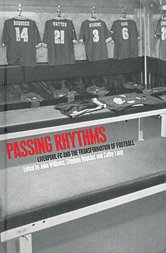 Passing Rhythms - Liverpool FC and the Transformation of Football - Soccer book