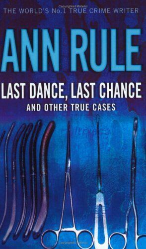 Last Dance Last Chance: and other true cases (True Crime Files),Ann Rule