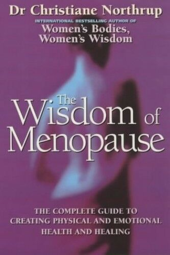 The Wisdom Of Menopause: The complete guid... by Northrup, Christiane 0749922141