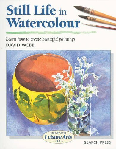 Still Life in Watercolour (SBSLA27) (Step-by-Step L... by Webb, David 190397559X
