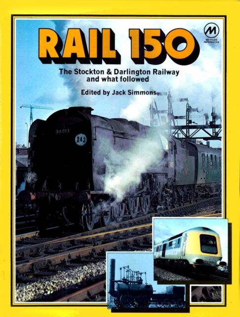 RAIL 150 - STOCKTON & DARLINGTON and what followed - Edited by Jack Simmons 1975
