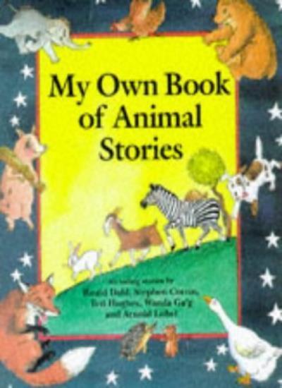 My Own Book of Animal Stories,Roald Dahl, Stephen Corrin, Ted Hughes, Wanda Gag