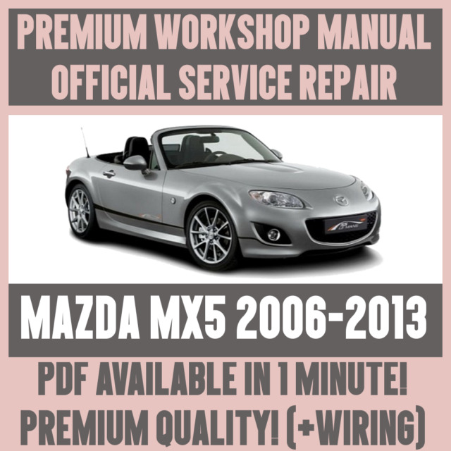 official workshop manual service repair for mazda mx5 2006 2013 ebay rh ebay com 2005 Mazda Miata 2006 mazda mx 5 repair manual